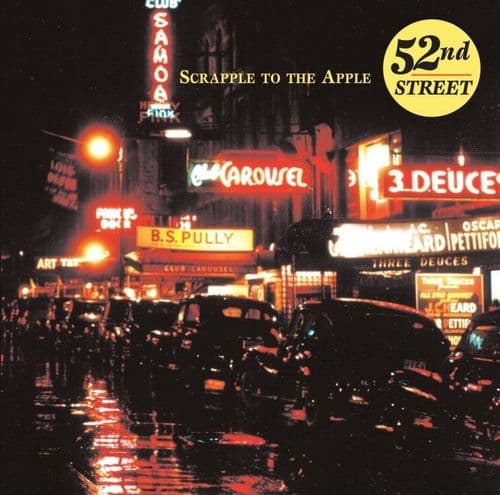 52nd Street - Scrapple to The Apple