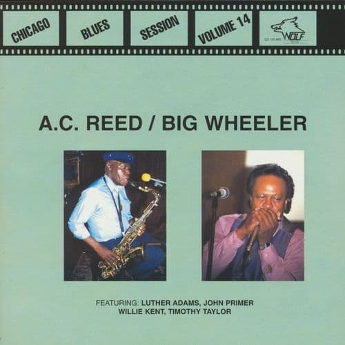 A.C. Reed/Big Wheeler - Chicago Blues Session, Vol.14