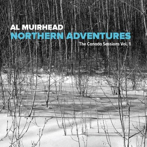 Al Muirhead - Northern Adventures The Canada Sessions Vol. 1