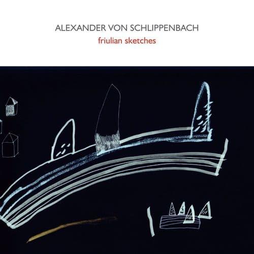 Alexander Von Schlippenbach - Friulian Sketches (2008)