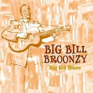 Big Bill Broonzy Big Bill Blues