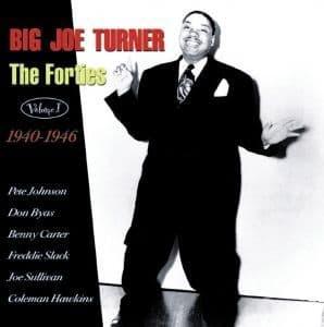 Big Joe Turner The Forties Vol. 1 1940-46