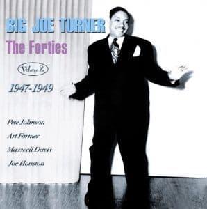 Big Joe Turner The Forties Vol. 2: 1947-1949