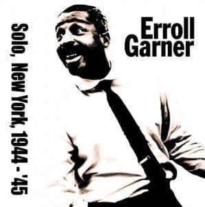 Errol Garner Solo In New York 1944-1945