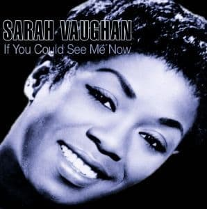 Sarah Vaughan If You Could See Me Now