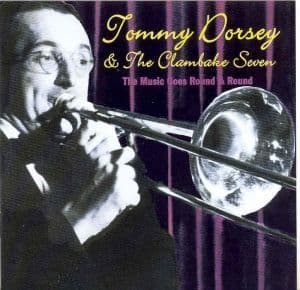Tommy Dorsey & The Clambake 7 The Music Goes Round And Round