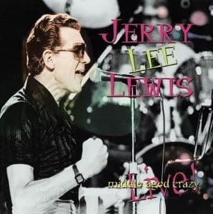 Jerry Lee Lewis Middle Aged Crazy: Live!