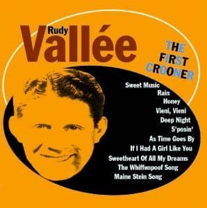 Rudy Vallée The First Crooner
