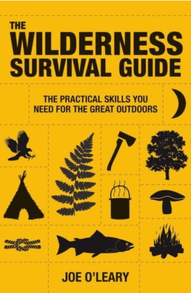 The Wilderness Survival Guide: Techniques And Know How For Surviving In The Wild Book