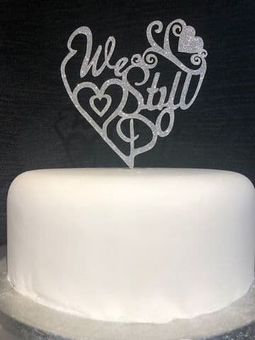 We Still Do - Gold / Silver Glitter Cake Pick Topper Sparkly Decoration